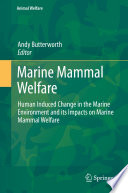 """Marine Mammal Welfare: Human Induced Change in the Marine Environment and its Impacts on Marine Mammal Welfare"" by Andy Butterworth"
