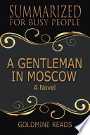 A GENTLEMAN IN MOSCOW   Summarized for Busy People