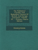 The Publishers Circular And Booksellers Record Of British And Foreign Literature Volume 55 Primary Source Edition