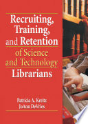Recruiting  Training  and Retention of Science and Technology Librarians Book