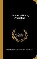 Read Online Catullus, Tibullus, Propertius For Free