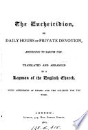 The Encheiridion  or daily hours of private devotion  according to Sarum use  tr  and arranged by a layman of the English Church  J D  Chambers