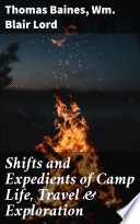 Shifts and Expedients of Camp Life  Travel   Exploration