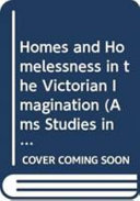 Homes and Homelessness in the Victorian Imagination