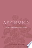 Affirmed: 30 days of affirmations for women