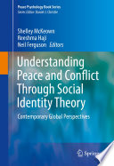 """Understanding Peace and Conflict Through Social Identity Theory: Contemporary Global Perspectives"" by Shelley McKeown, Reeshma Haji, Neil Ferguson"