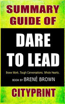 Summary Guide of Dare to Lead: Brave Work. Tough Conversations. Whole Hearts - Book by Brené Brown