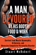 A Man Devoured by His Body  Food   Work