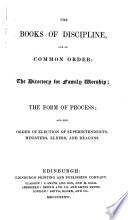 The Books of Discipline  and of Common Order  the Directory for Family Worship  the Form of Process