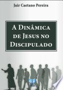 A Dinâmica de Jesus no Discipulado