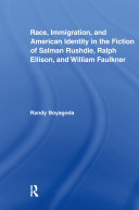 Race  Immigration  and American Identity in the Fiction of Salman Rushdie  Ralph Ellison  and William Faulkner