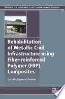 Rehabilitation of Metallic Civil Infrastructure Using Fiber Reinforced Polymer  FRP  Composites Book