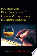 Past Present And Future Contributions Of Cognitive Writing Research To Cognitive Psychology