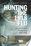 """""""Hunting the 1918 Flu: One Scientist's Search for a Killer Virus"""" by Kirsty Duncan"""