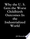 Why the U  S  Gets the Worst Childbirth Outcomes In the Industrialized World Book
