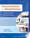 """""""Documentation for Rehabilitation E-Book: A Guide to Clinical Decision Making in Physical Therapy"""" by Lori Quinn, James Gordon"""