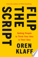 link to Flip the script : getting people to think your idea is their idea in the TCC library catalog