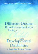 Different Dreams Reflections and Realities of Raising a Child With Developmental Disabilities