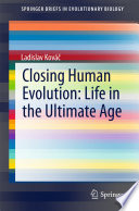 Closing Human Evolution  Life in the Ultimate Age
