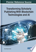 Transforming Scholarly Publishing With Blockchain Technologies and AI Book