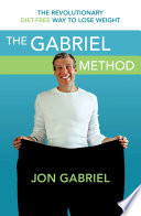 """Gabriel Method: The Revolutionary DIET-FREE Way to Totally Transform Your Body"" by Jon Gabriel"