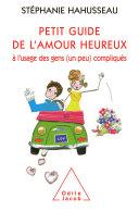 Petit guide de l'amour heureux à l'usage des gens (un peu) compliqués ebook