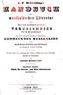 C.F. Whistling's Handbuch der musikalischen Literatur, oder, Allgemeines systematisch-geordnetes Verzeichniss der in Deutschland und in den angrenzenden Ländern gedruckten Musikalien auch musikalischen Schriften und Abbildungen mit Anzeige der Verleger und Preise
