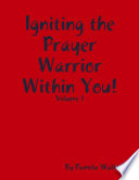 Igniting the Prayer Warrior Within You    Volume 1