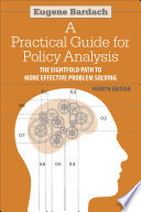 """""""A Practical Guide for Policy Analysis: The Eightfold Path to More Effective Problem Solving 4E"""" by Eugene Bardach"""