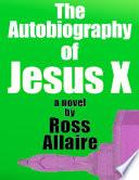 The Autobiography of Jesus X