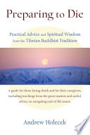 """Preparing to Die: Practical Advice and Spiritual Wisdom from the Tibetan Buddhist Tradition"" by Andrew Holecek"