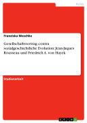 Gesellschaftsvertrag contra sozialgeschichtliche Evolution: Jean-Jaques Rousseau und Friedrich A. von Hayek