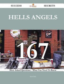 Hells Angels 167 Success Secrets   167 Most Asked Questions on Hells Angels   What You Need to Know Book PDF