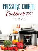 Pressure Cooker Cookbook 2021  Quick and Easy Recipes