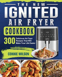 The New IGNITED Air Fryer Cookbook Book