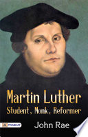 Martin Luther  Student  Monk  Reformer