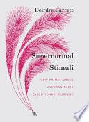 """Supernormal Stimuli: How Primal Urges Overran Their Evolutionary Purpose"" by Deirdre Barrett"