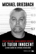 Le Tueur innocent : la face cachée de l'affaire Steve Avery ebook