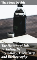 The History of Ink, Including Its Etymology, Chemistry, and Bibliography [Pdf/ePub] eBook