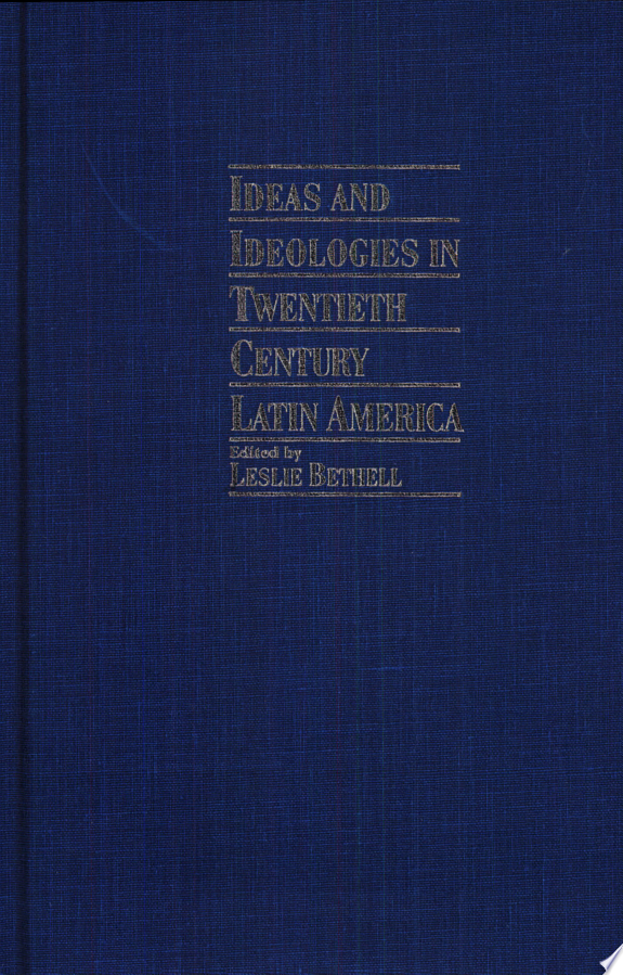 Ideas and Ideologies in Twentieth Century Latin America