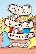 Yes &...I Am a Princess!