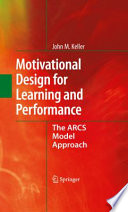 """""""Motivational Design for Learning and Performance: The ARCS Model Approach"""" by John M. Keller"""