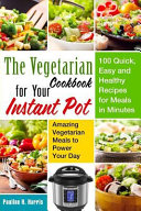 The Vegetarian Cookbook for Your Instant Pot