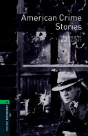 Oxford Bookworms Library: Stage 6: American Crime Stories