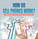 How Do Cell Phones Work  Technology Book for Kids   Children s How Things Work Books