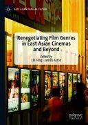 Renegotiating film genres in East Asian cinemas and beyond / Lin Feng, James Aston, editors