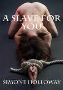 A Slave For You (Kidnapped By The Billionaire) (Erotica, BDSM)