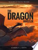 The Dragon Whistler  Secrets of the Soul Treasures