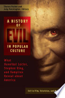 A History of Evil in Popular Culture: What Hannibal Lecter, Stephen King, and Vampires Reveal About America [2 volumes]