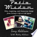 Patio Wisdom Wise Inspiring And Humorous Quips From Living A Life At Full Speed